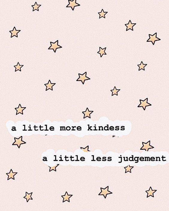 A little more Kindness, A little less Judgement